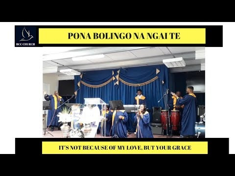 BCC Church - Bethel – It's Not Because Of My Love, But Your Grace - Pona Bolingo Na Ngai Te