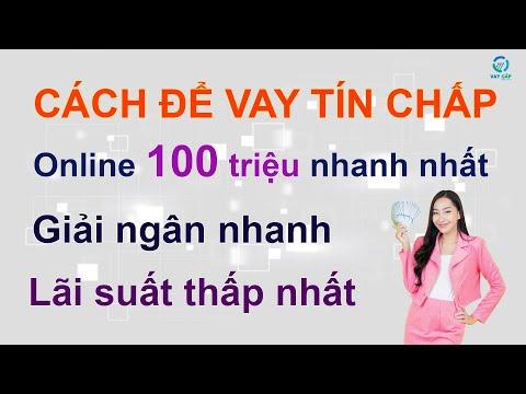 Cách để Vay Tín Chấp Online 100 Triệu Nhanh nhất - Giải ngân ngay trong ngày