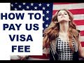 How To Pay US Visitor Visa Fee