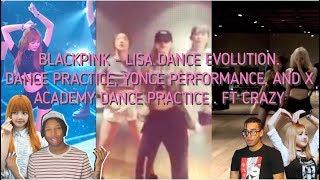 BLACKPINK - LISA DANCE EVOLUTION.  DANCE PRACTICE, YONCE, AND X ACADEMY DANCE PRACTICE . FT CRAZY