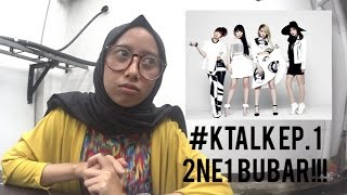 #KTALK EP. 1 - 2NE1 BUBAR!!! WITH ThinkTankBandit