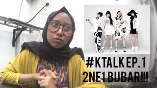 #KTALK EP. 1 - 2NE1 BUBAR!!! WITH ThinkTankBandit