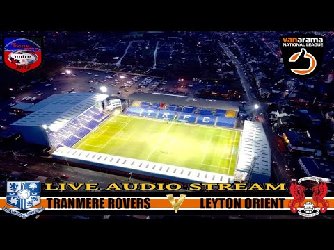 TRANMERE ROVERS 2-1 LEYTON ORIENT | VANARAMA NATIONAL LEAGUE | LIVE AUDIO STREAM