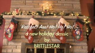 Ratchet! Ass! Ho! Ho! Ho! by Brittlestar (lyrics in description)