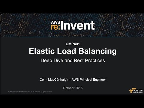 AWS re:Invent 2015: Elastic Load Balancing Deep Dive and Best Practices (CMP401)