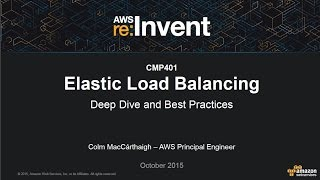 aws re invent 2015 elastic load balancing deep dive and best practices cmp401