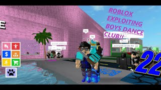 Roblox Exploiting Boys and Girls Dance Club Ep.22