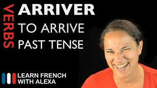 Arriver (to arrive) — Past Tense (French verbs conjugated by Learn French With Alexa)