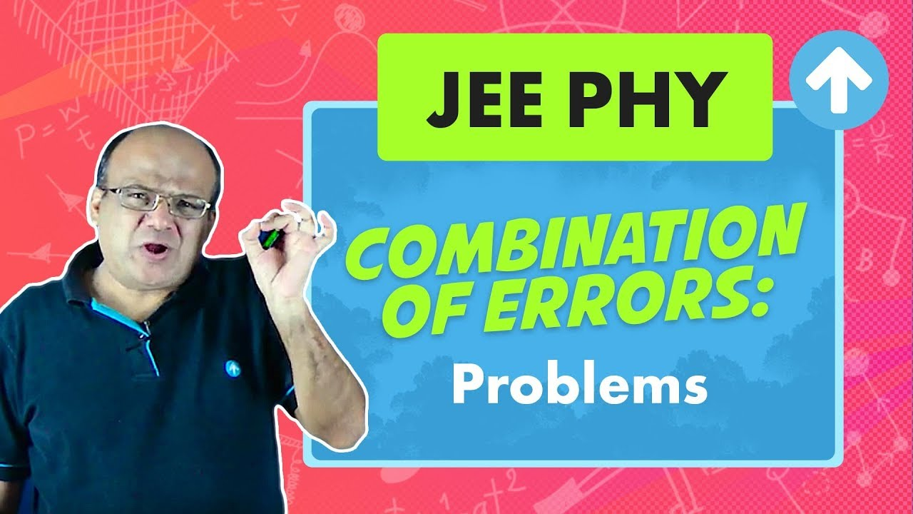 Combination of Errors - Problems   JEE Physics   Measurement and Errors   English