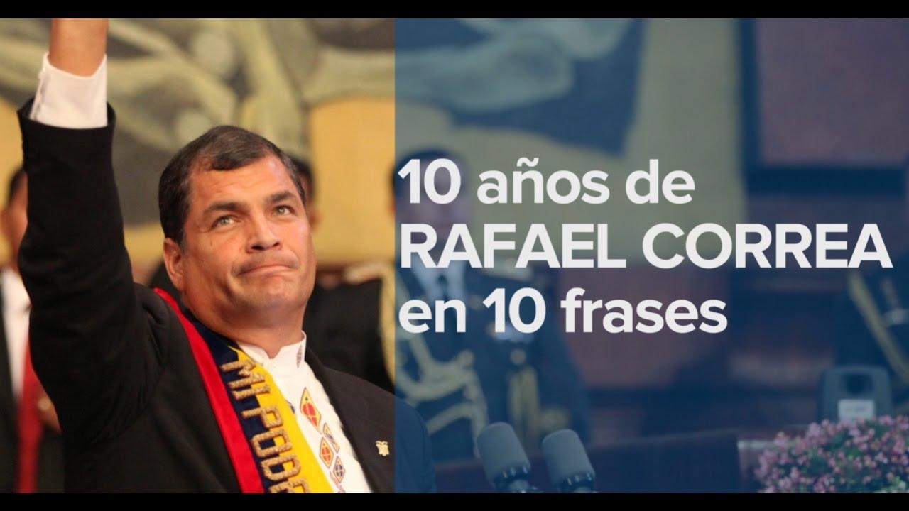 10 Años De Rafael Correa En 10 Frases Política Noticias