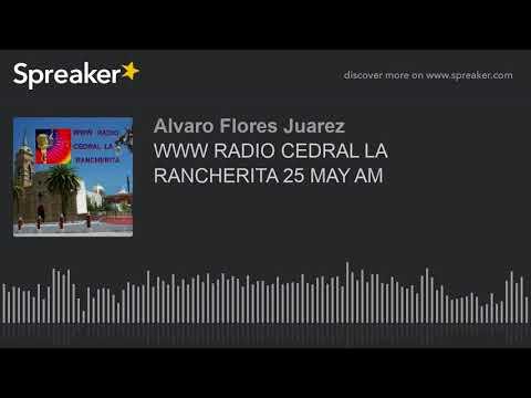 WWW RADIO CEDRAL LA RANCHERITA 25 MAY AM (part 8 of 8)