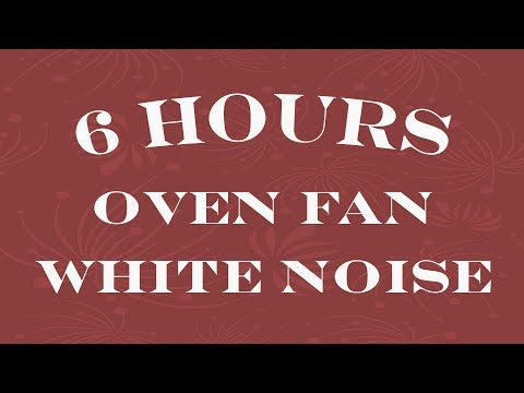 ASMR: 6 Plus Hours of Oven Fan White Noise for Sleep, Relaxation and ASMR Fan White Noise