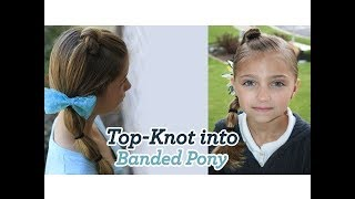 Top-Knot into Banded Pony | Cute Girls Hairstyles