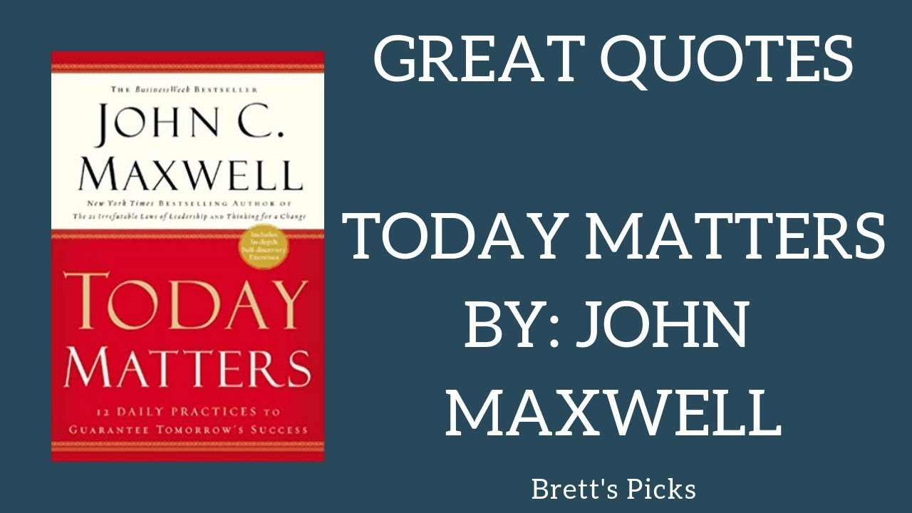 Today Matters - John Maxwell  Favourite Quotes  Book Suggestions