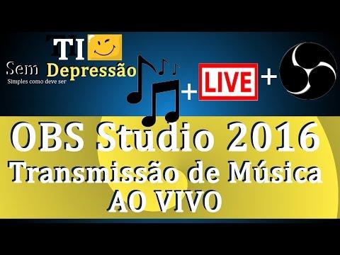 OBS Studio 2016 - Configurar Transmissão de Música AO VIVO (Muito Leve)