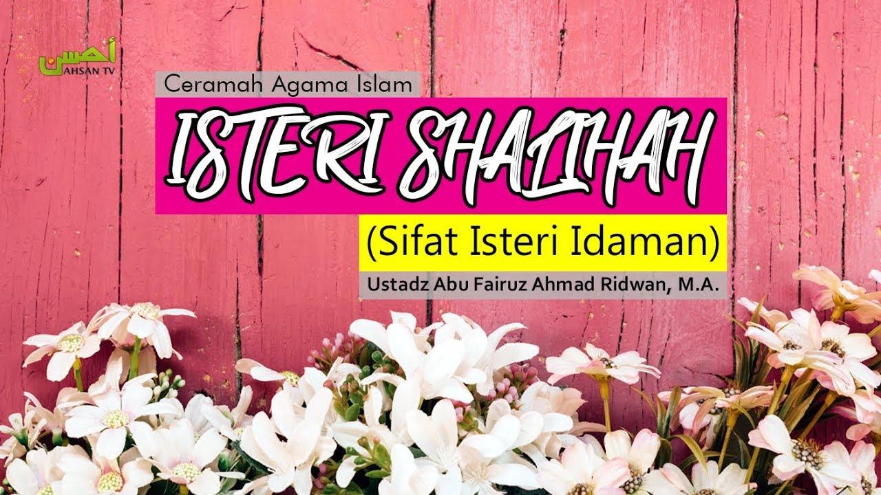 Kajian Islam: ISTERI SHALIHAH (Sifat Isteri Idaman) – Ustadz Abu Fairuz Ahmad Ridwan, MA :)=