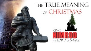 The True Meaning of Christmas ~ NIMROD ~ The LORD of X-Mas