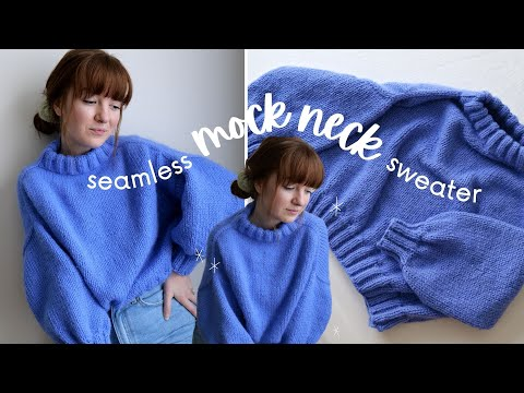 *Test Knitters Needed* Making a Seamless Mock Neck Style Sweater