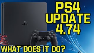 PS4 Update 4.74 OUT NOW - WHAT DOES IT DO?! (New PS4 Update - PS4 4.73 Update - PS4 4.73)