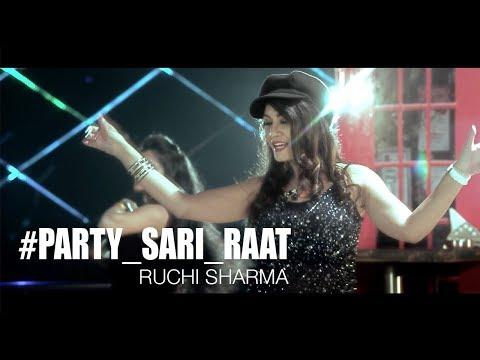PARTY SARI RAAT | Ruchi Sharma