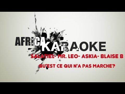 Salatiel - Mr Leo - Askia - Blaise B - Qu'Est Ce Qui N'a Pas Marché? | Version Karaoke