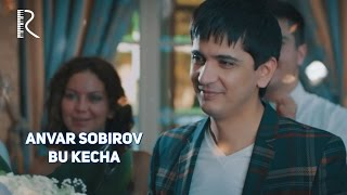 Anvar Sobirov Bu Kecha Анвар Собиров Бу кеча