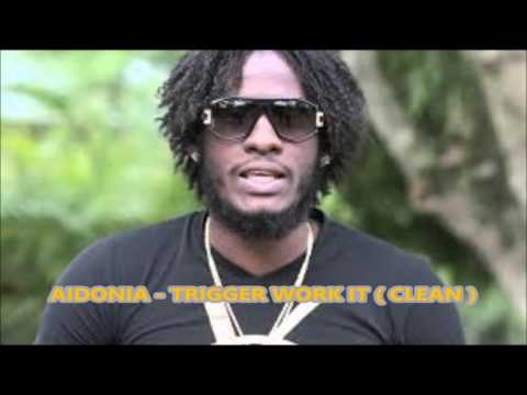 Aidonia - Trigger Work It ( Clean ) August 2016