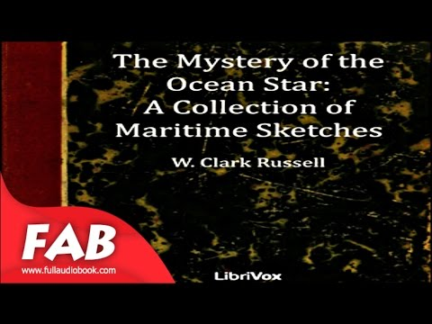 The Mystery of the 'Ocean Star'   A Collection of Maritime Sketches Full Audiobook by William Clark