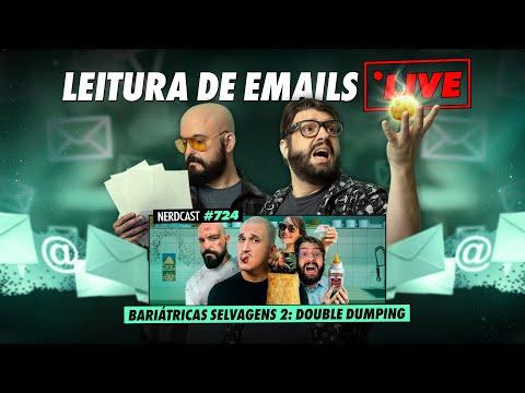 Leitura De Emails LIVE | Nerdcast 724 - Bariátricas Selvagens 2: Double Dumping