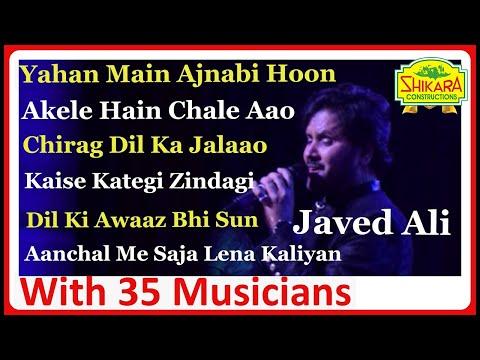 Yahan Main Ajnabee Hoon I Akele Hain I Chirag Dil Ka Jalao I Dil Ki Awwaaz Bhi Sun I Javed Ali Live