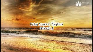 Colaj Muzica Crestina Selectii 5 [NOU 2018]