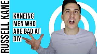 Kaneing: Men Who Are Bad at DIY