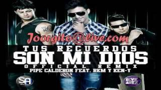 Tus Recuerdos Son Mi Dios - Pipe Calderón Ft. Rakim Ken-Y [Remix] 2011