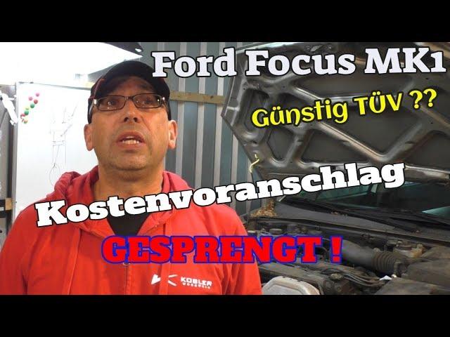 Günstig TÜV ?  - Kostenvoranschlag gesprengt ! - Ford Focus MK1 - Teil 1