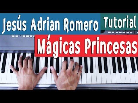 Mágicas Princesas - Jesús Adrian Romero - Acordes Piano Tutorial by Juan Diego  Arenas