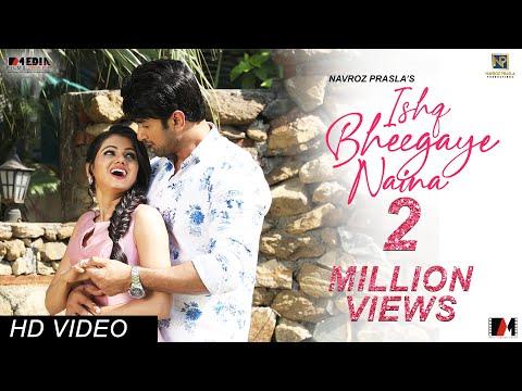 Ishq Bheegaye Naina l Dev Negi & Barsha Borah Ft Nishant Malkhani & Dolly Kaushik l Vivek Kar