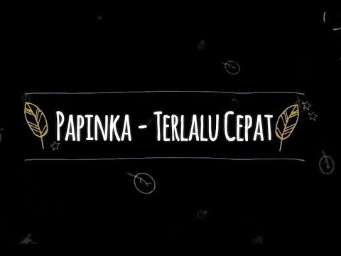 Papinka - Terlalu Cepat KARAOKE TANPA VOKAL