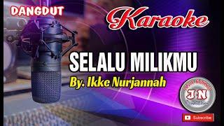Download lagu SELALU MILIKMU_Dangdut Karaoke No Vocal_By  Ikke Nurjannah