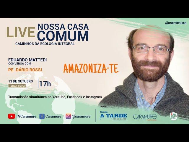 Amazoniza-te: Padre Dario Bossi - Rede Eclesial Panamazônica/Comissão Episcopal p/ Ecologia Integral