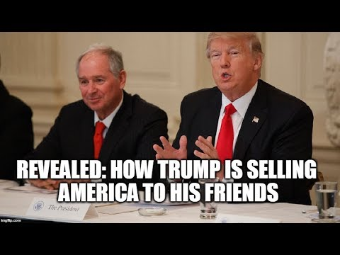 REVEALED: How Trump Is Selling America To His Friends