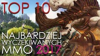 TOP 10 NAJBARDZIEJ OCZEKIWANYCH GIER MMO 2017 | by xaorus