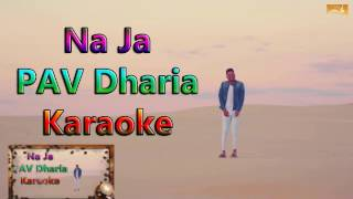 Na Ja Karaoke (Full Song) | Pav Dharia | Latest Punjabi Songs karaoke