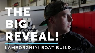THE BIG REVEAL! finally the Lamborghini boat build comes together!