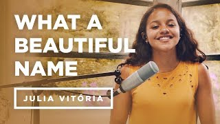 "Julia Vitória | What A Beautiful Name  ""Cover"""