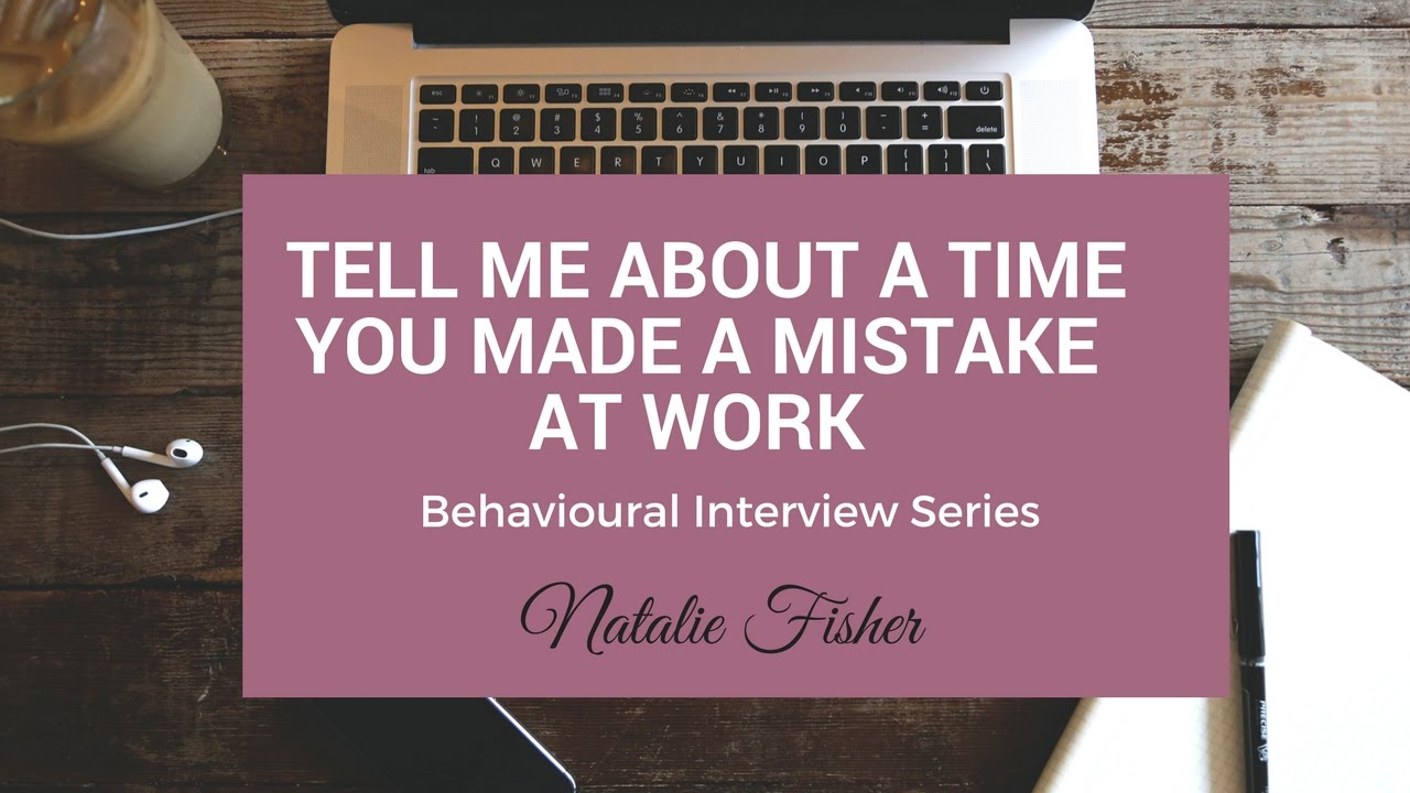 Behavioural Interview Question   Tell Me About A Time When You Made A  Mistake At Work