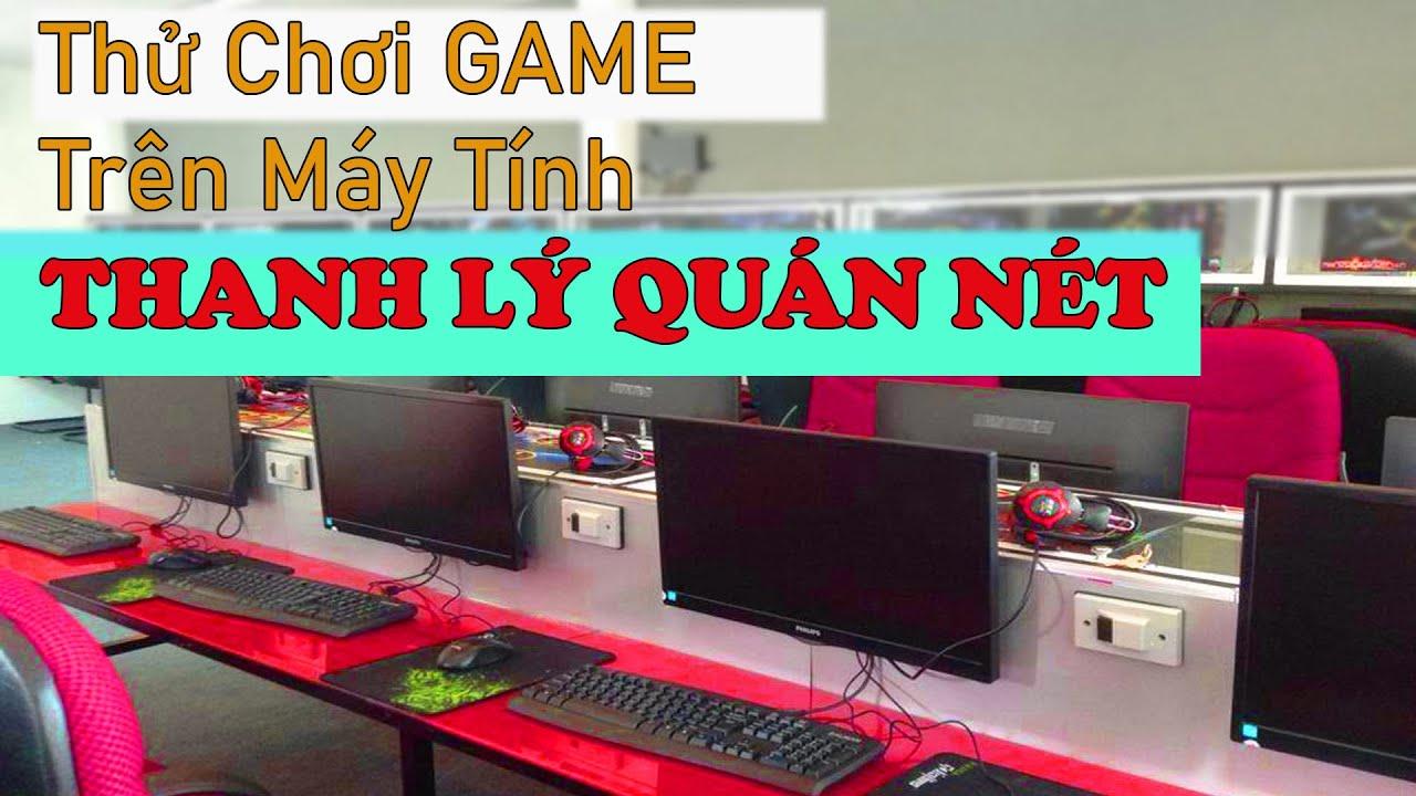 Review Và Test Thử GAME trên PC Giá Rẻ Thanh Lý Quán Nét | MÁY TÍNH GIÁ RẺ
