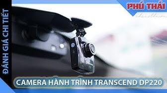 Đánh giá chi tiết Camera hành trình Transcend DrivePro 220 Wifi & GPS
