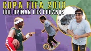 COPA FIFA 2018   ! QUE OPINAN LOS CUBANOS !
