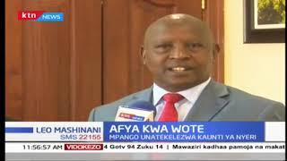 Gavana wa Nyeri aelezea mpango wa huduma ya afya kwa wote (UHC) ilipofikia miezi miwili baadaye