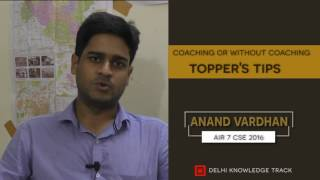 Coaching or without coaching | Topper's tips by AIR 7 | CSE 2016 Anand Vardhan